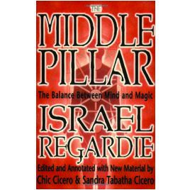 Golden Dawn: Israel Regardie's The Middle Pillar: The Balance Between Mind and Magic